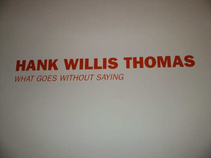 Hank Willis Thomas Goes Without Saying Exhibit Sign