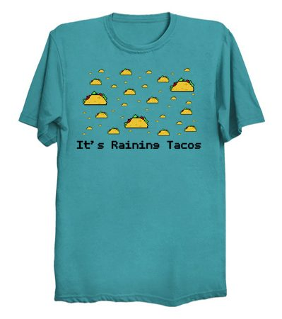 Its Raining Tacos T Shirt